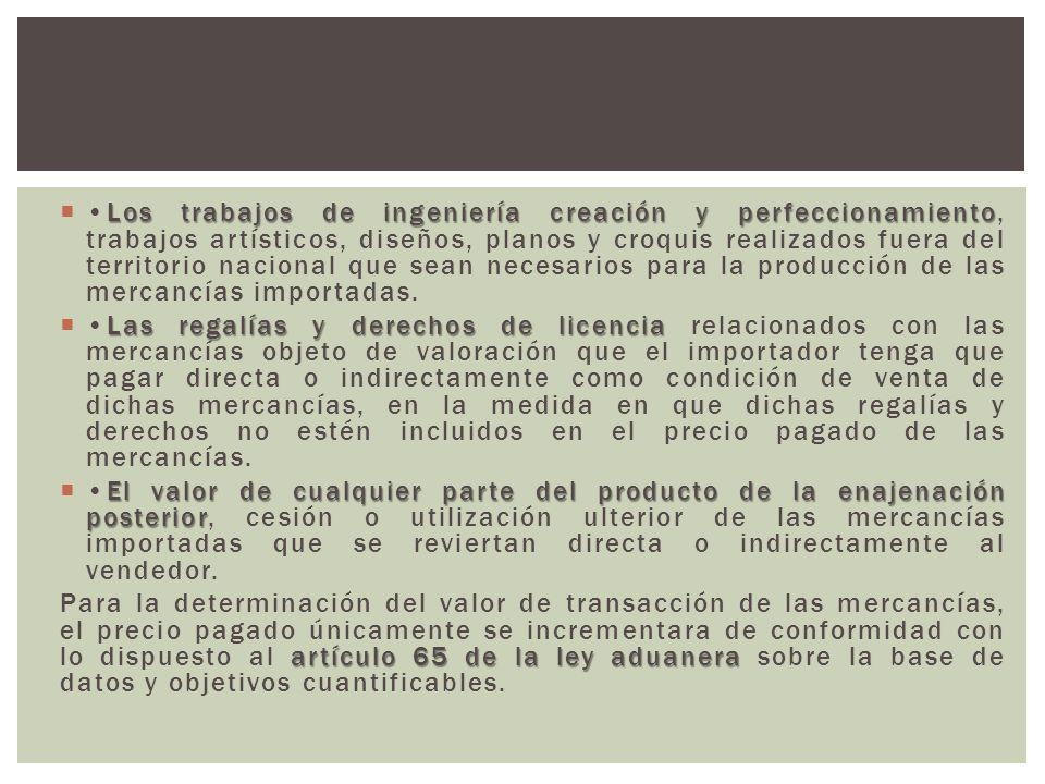 •Los trabajos de ingeniería creación y perfeccionamiento, trabajos artísticos, diseños, planos y croquis realizados fuera del territorio nacional que sean necesarios para la producción de las mercancías importadas.
