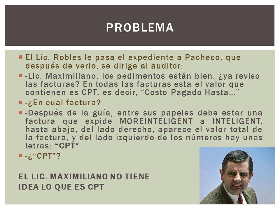 Problema El Lic. Robles le pasa el expediente a Pacheco, que después de verlo, se dirige al auditor: