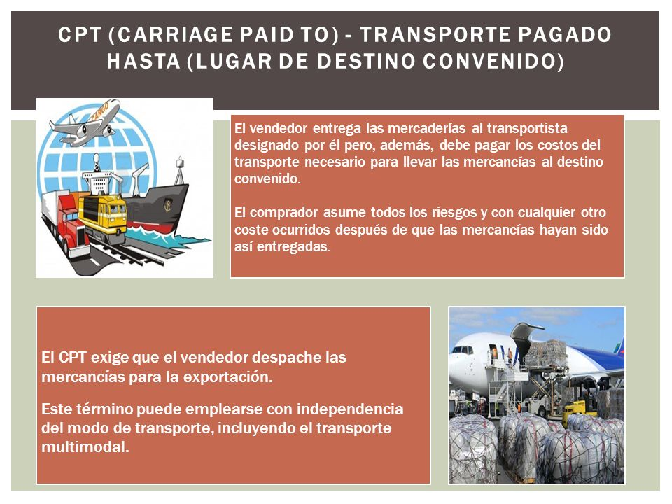 CPT (Carriage Paid To) - Transporte Pagado Hasta (lugar de destino convenido)