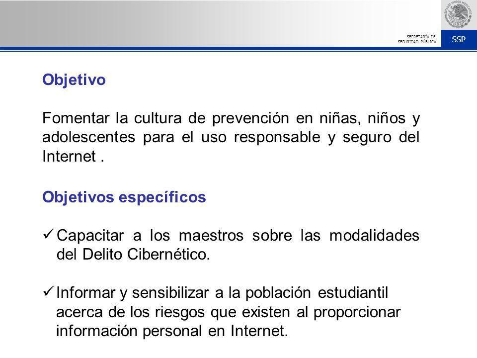 Objetivo Fomentar la cultura de prevención en niñas, niños y adolescentes para el uso responsable y seguro del Internet .