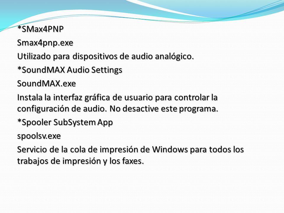 *SMax4PNP Smax4pnp.exe. Utilizado para dispositivos de audio analógico. *SoundMAX Audio Settings.