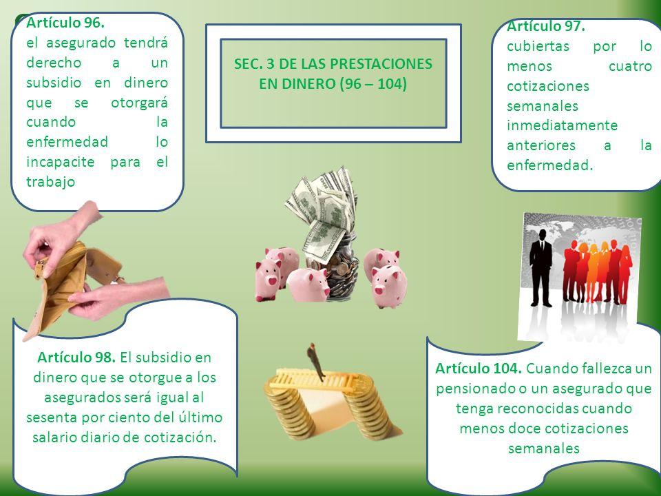 SEC. 3 DE LAS PRESTACIONES EN DINERO (96 – 104)
