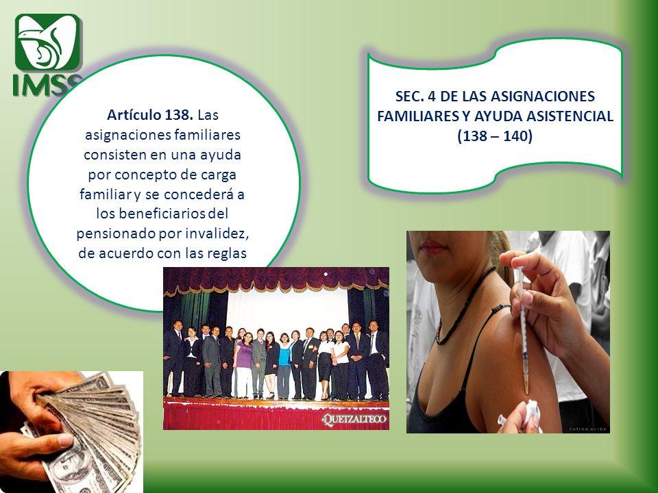 SEC. 4 DE LAS ASIGNACIONES FAMILIARES Y AYUDA ASISTENCIAL (138 – 140)