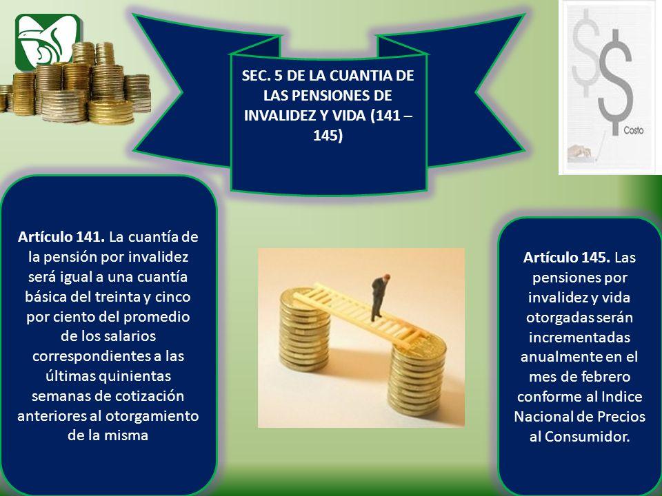 SEC. 5 DE LA CUANTIA DE LAS PENSIONES DE INVALIDEZ Y VIDA (141 – 145)