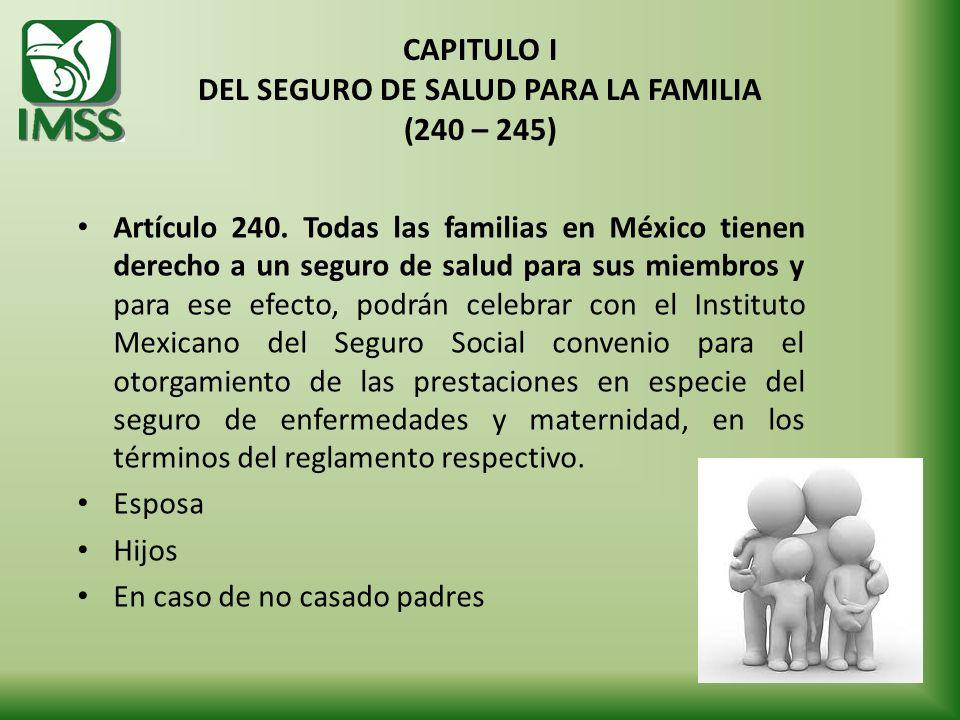 CAPITULO I DEL SEGURO DE SALUD PARA LA FAMILIA (240 – 245)