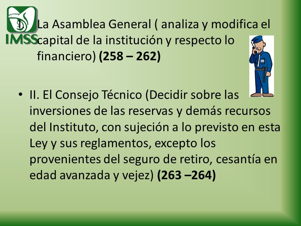 La Asamblea General ( analiza y modifica el capital de la institución y respecto lo financiero) (258 – 262)