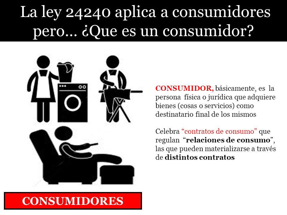La ley 24240 aplica a consumidores pero… ¿Que es un consumidor