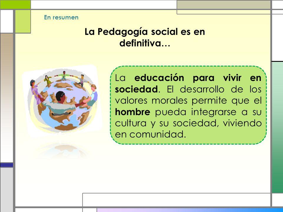 La Pedagogía social es en definitiva…