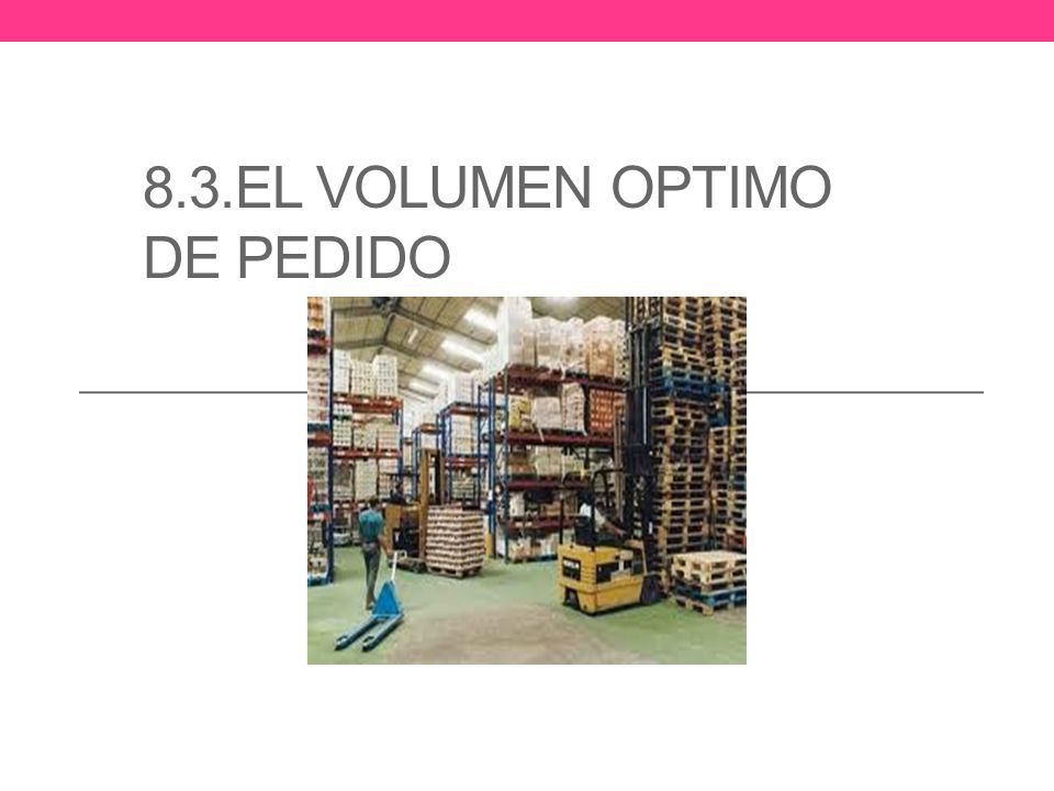 8.3.EL VOLUMEN OPTIMO DE PEDIDO