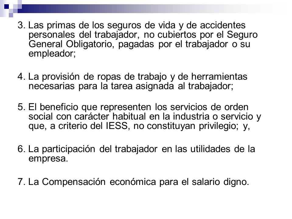 3. Las primas de los seguros de vida y de accidentes personales del trabajador, no cubiertos por el Seguro General Obligatorio, pagadas por el trabajador o su empleador;