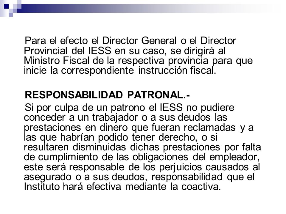 Para el efecto el Director General o el Director Provincial del IESS en su caso, se dirigirá al Ministro Fiscal de la respectiva provincia para que inicie la correspondiente instrucción fiscal.