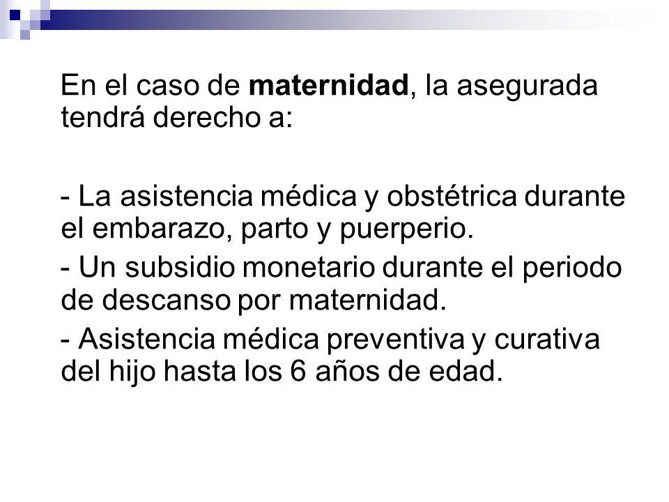 En el caso de maternidad, la asegurada tendrá derecho a: