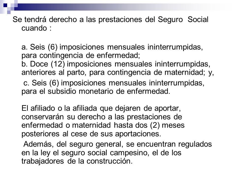 Se tendrá derecho a las prestaciones del Seguro Social cuando :