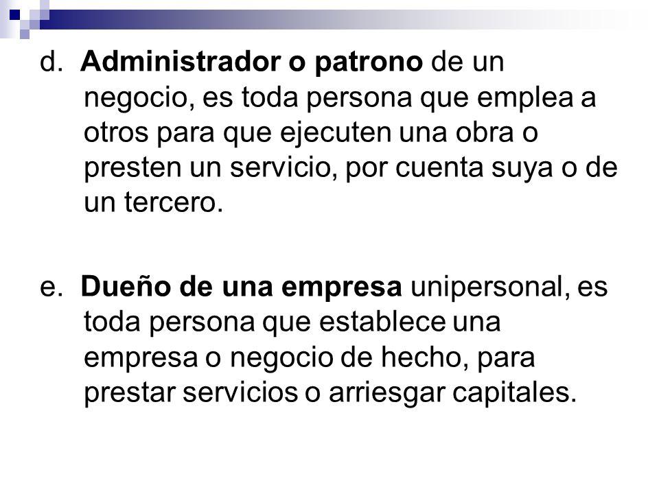 d. Administrador o patrono de un negocio, es toda persona que emplea a otros para que ejecuten una obra o presten un servicio, por cuenta suya o de un tercero.