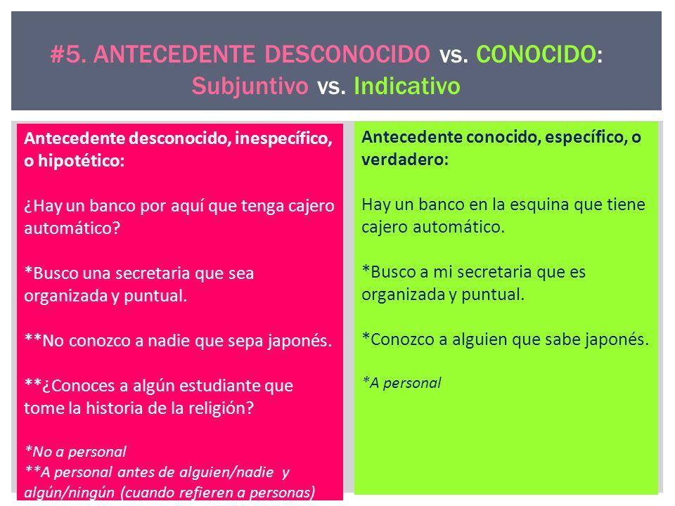 #5. ANTECEDENTE DESCONOCIDO vs. CONOCIDO: Subjuntivo vs. Indicativo