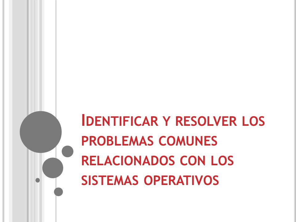 Identificar y resolver los problemas comunes relacionados con los sistemas operativos