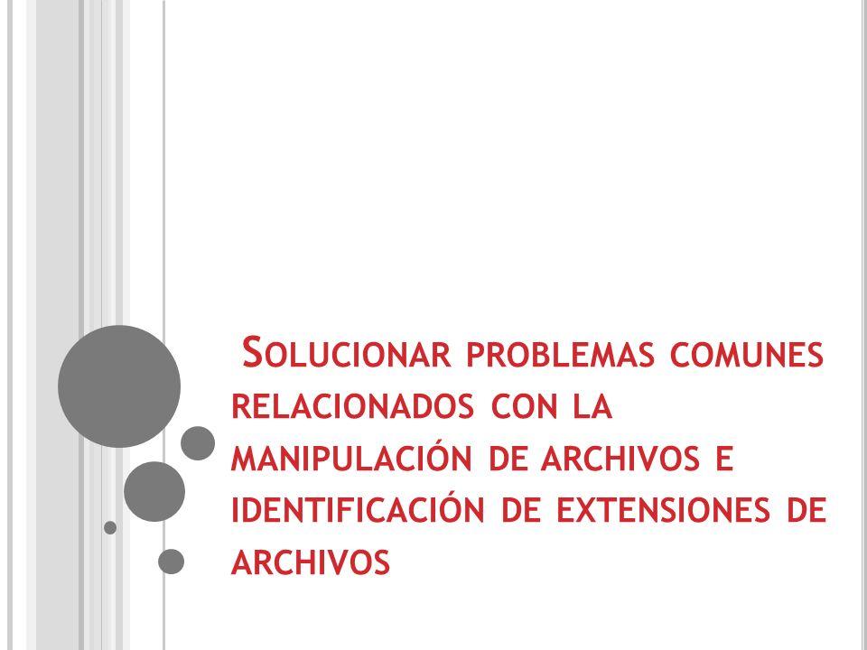 Solucionar problemas comunes relacionados con la manipulación de archivos e identificación de extensiones de archivos