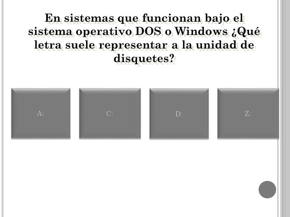En sistemas que funcionan bajo el sistema operativo DOS o Windows ¿Qué letra suele representar a la unidad de disquetes