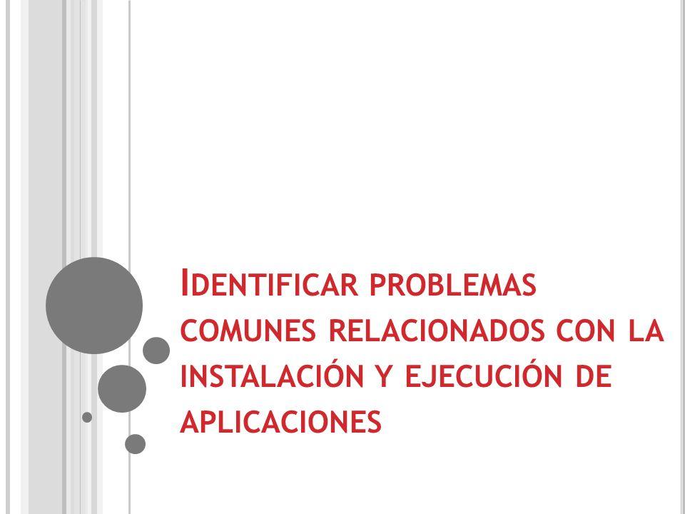 Identificar problemas comunes relacionados con la instalación y ejecución de aplicaciones