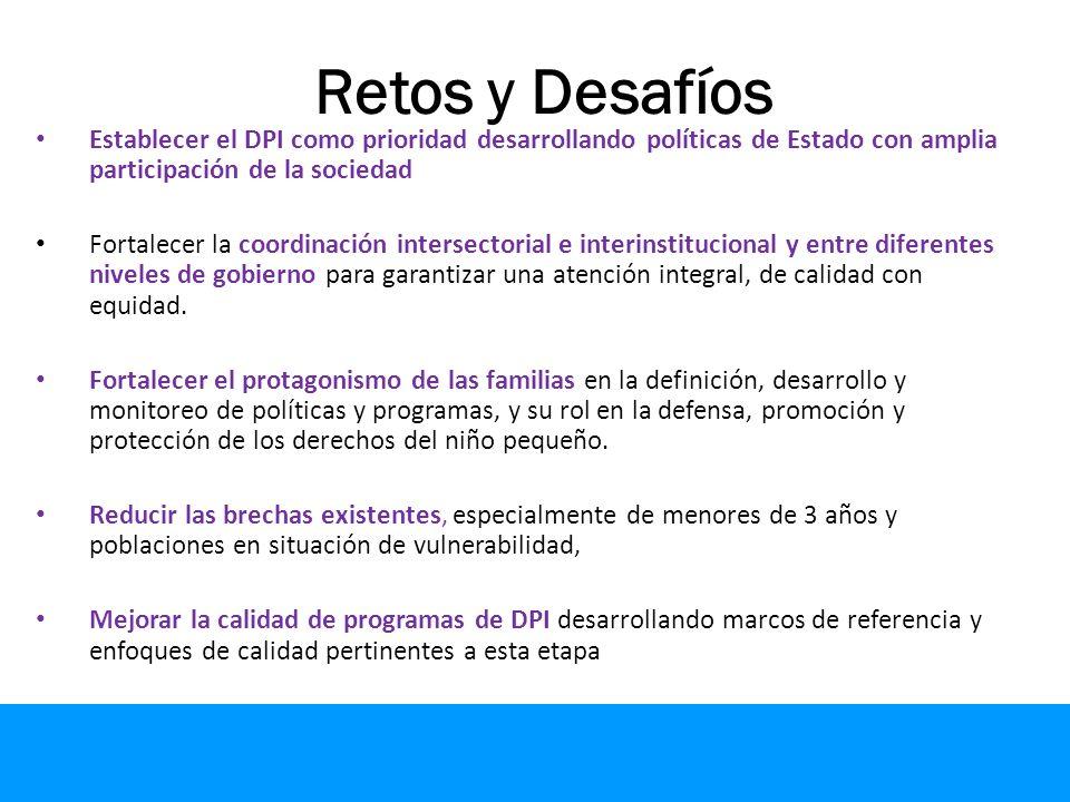 Retos y Desafíos Establecer el DPI como prioridad desarrollando políticas de Estado con amplia participación de la sociedad.