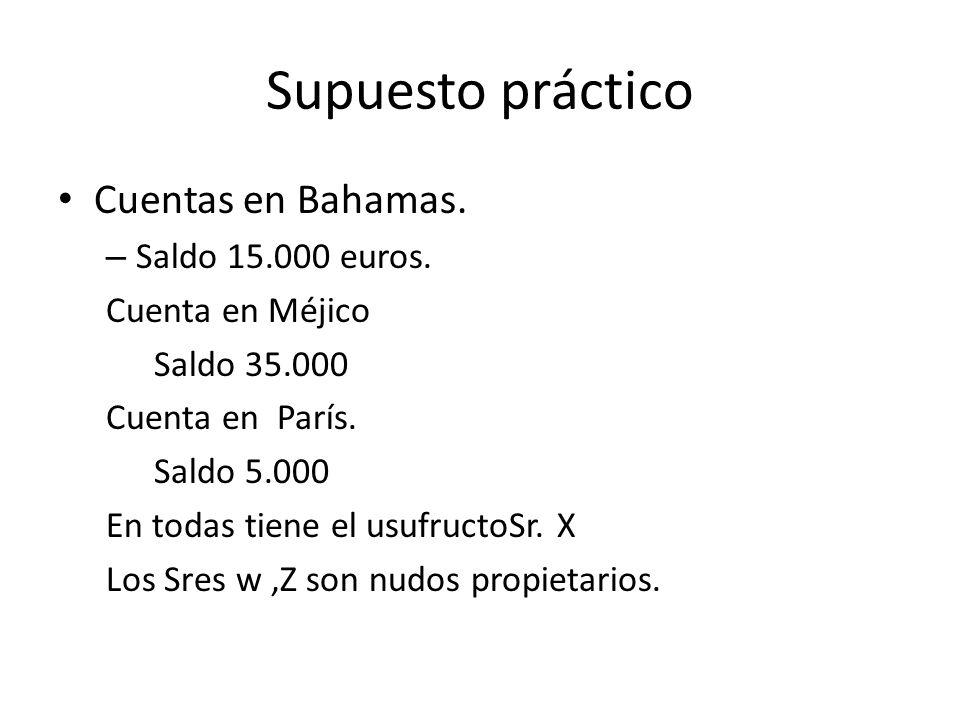 Supuesto práctico Cuentas en Bahamas. Saldo 15.000 euros.