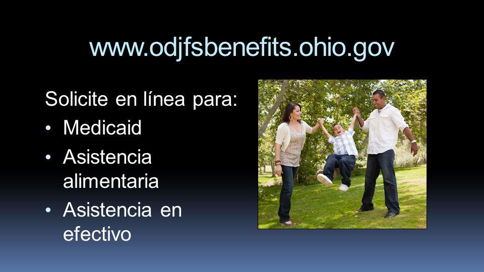 www.odjfsbenefits.ohio.gov Solicite en línea para: Medicaid