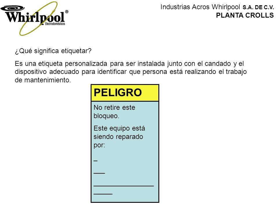 PELIGRO Industrias Acros Whirlpool S.A. DE C.V. PLANTA CROLLS