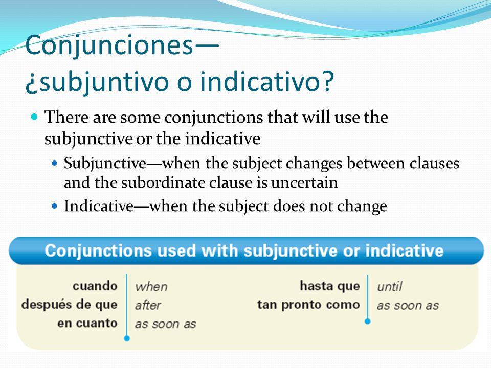 Conjunciones— ¿subjuntivo o indicativo
