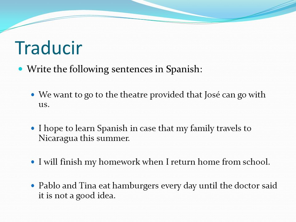 Traducir Write the following sentences in Spanish: