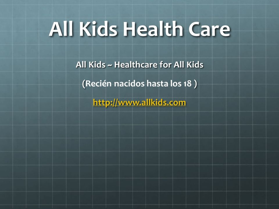 All Kids ~ Healthcare for All Kids (Recién nacidos hasta los 18 )