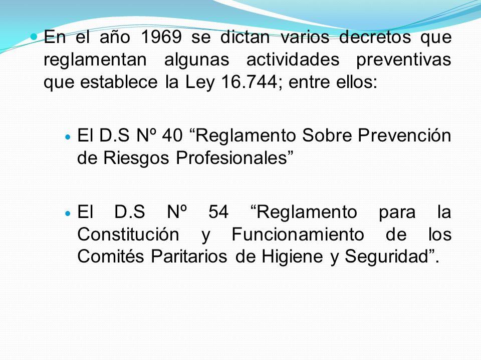 En el año 1969 se dictan varios decretos que reglamentan algunas actividades preventivas que establece la Ley 16.744; entre ellos: