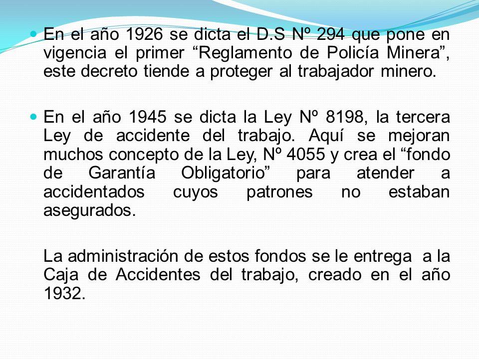 En el año 1926 se dicta el D.S Nº 294 que pone en vigencia el primer Reglamento de Policía Minera , este decreto tiende a proteger al trabajador minero.