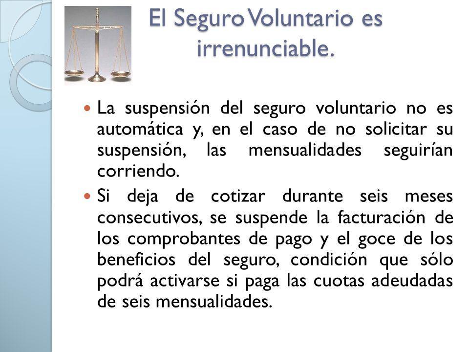 El Seguro Voluntario es irrenunciable.