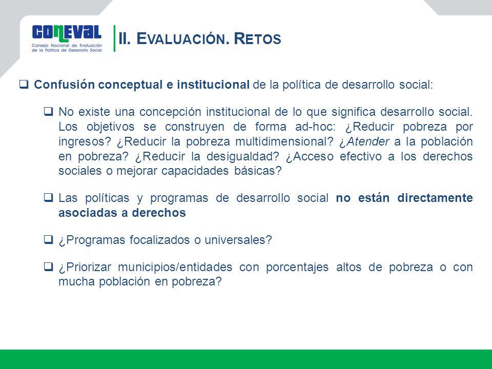 II. Evaluación. Retos Confusión conceptual e institucional de la política de desarrollo social: