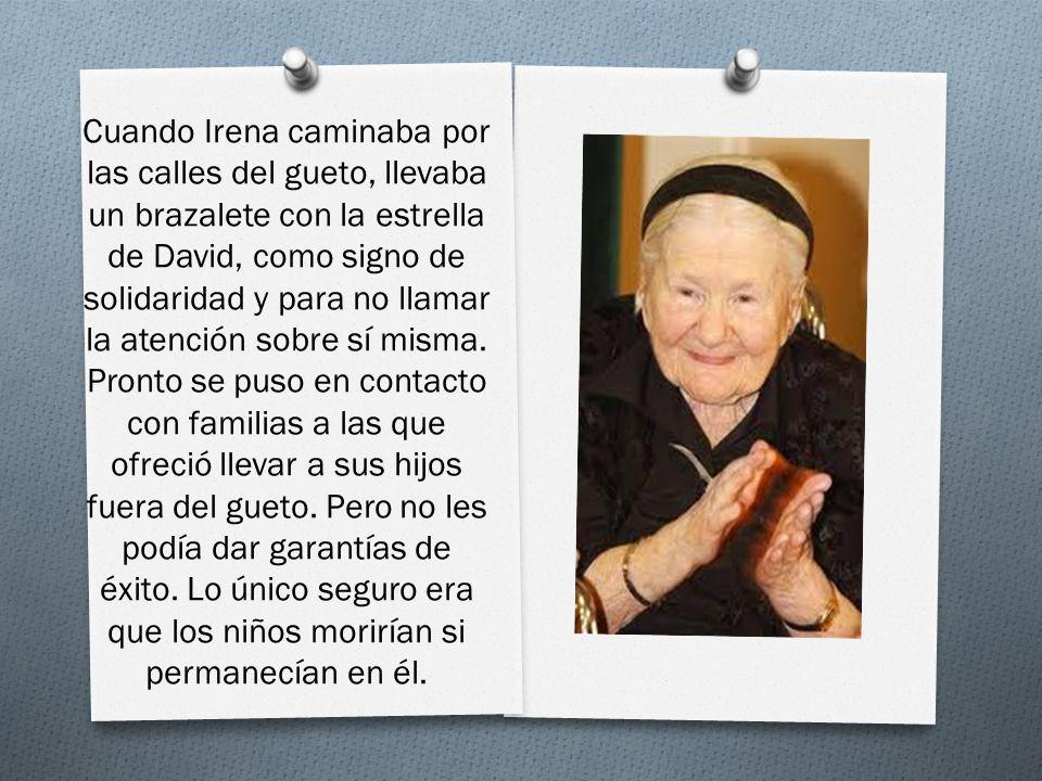 Cuando Irena caminaba por las calles del gueto, llevaba un brazalete con la estrella de David, como signo de solidaridad y para no llamar la atención sobre sí misma.