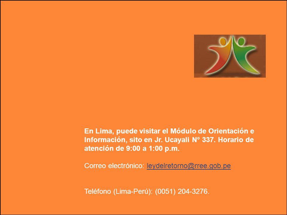 En Lima, puede visitar el Módulo de Orientación e Información, sito en Jr. Ucayali N° 337. Horario de atención de 9:00 a 1:00 p.m.