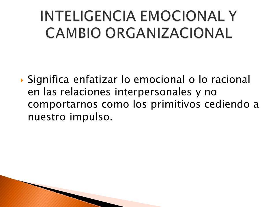 INTELIGENCIA EMOCIONAL Y CAMBIO ORGANIZACIONAL