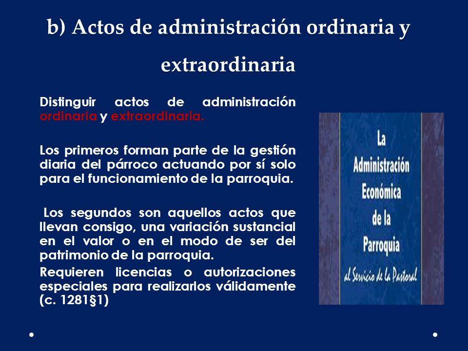 b) Actos de administración ordinaria y extraordinaria