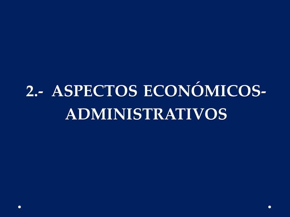 2.- ASPECTOS ECONÓMICOS-ADMINISTRATIVOS