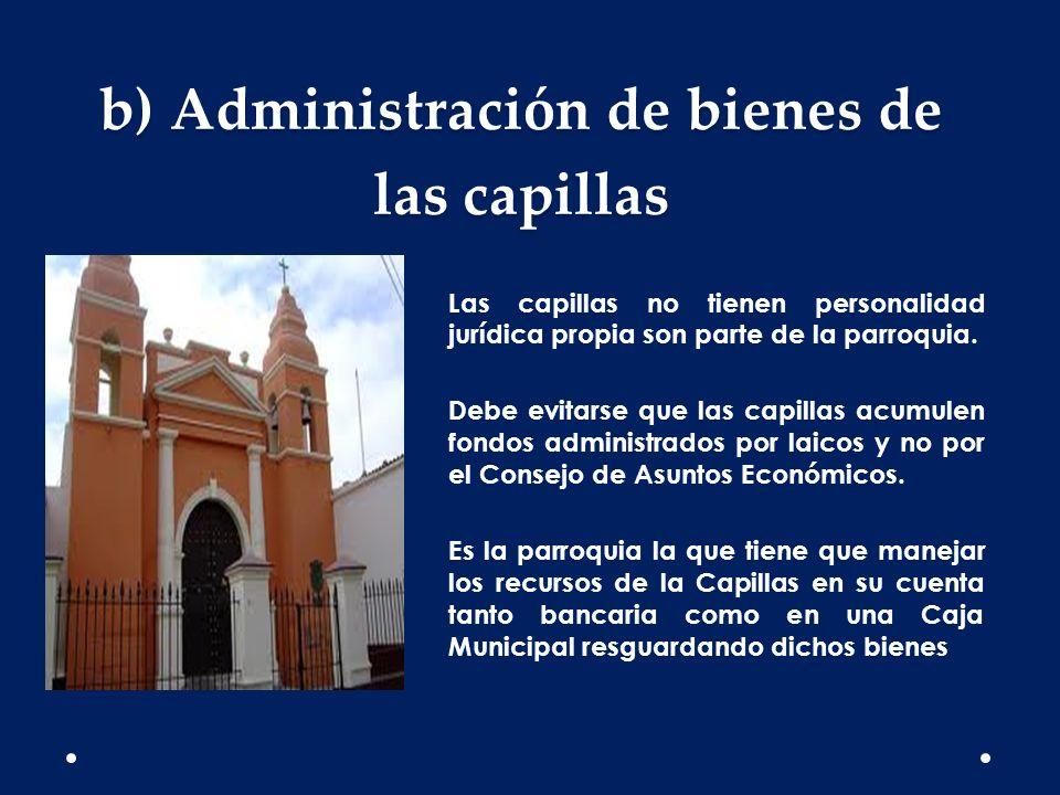 b) Administración de bienes de las capillas