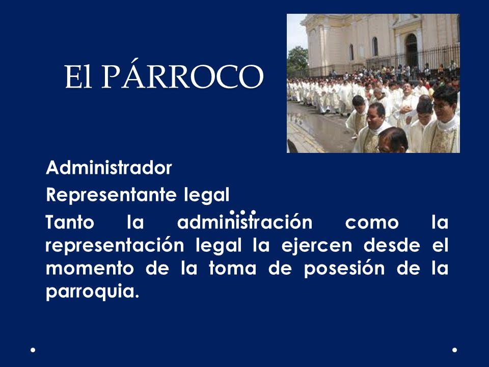 El PÁRROCO Administrador Representante legal