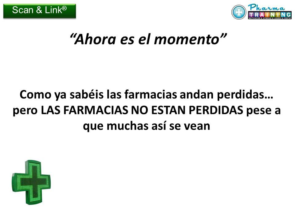 Scan & Link® Ahora es el momento Como ya sabéis las farmacias andan perdidas… pero LAS FARMACIAS NO ESTAN PERDIDAS pese a que muchas así se vean.