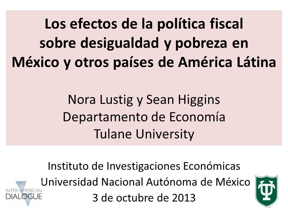 Los efectos de la política fiscal sobre desigualdad y pobreza en México y otros países de América Látina Nora Lustig y Sean Higgins Departamento de Economía Tulane University