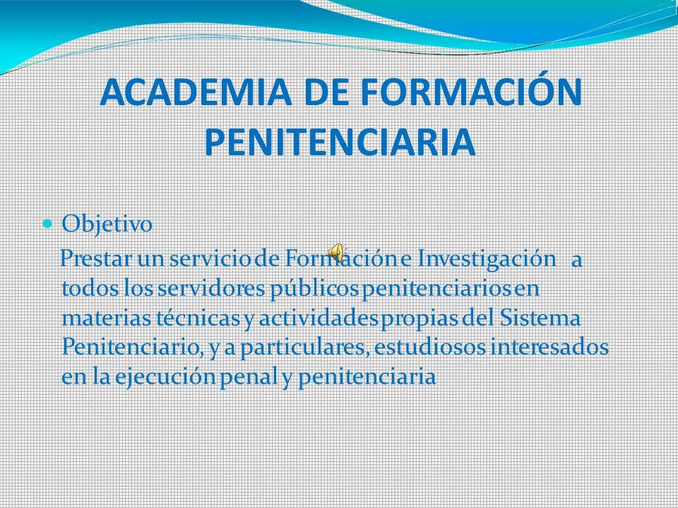 ACADEMIA DE FORMACIÓN PENITENCIARIA Objetivo