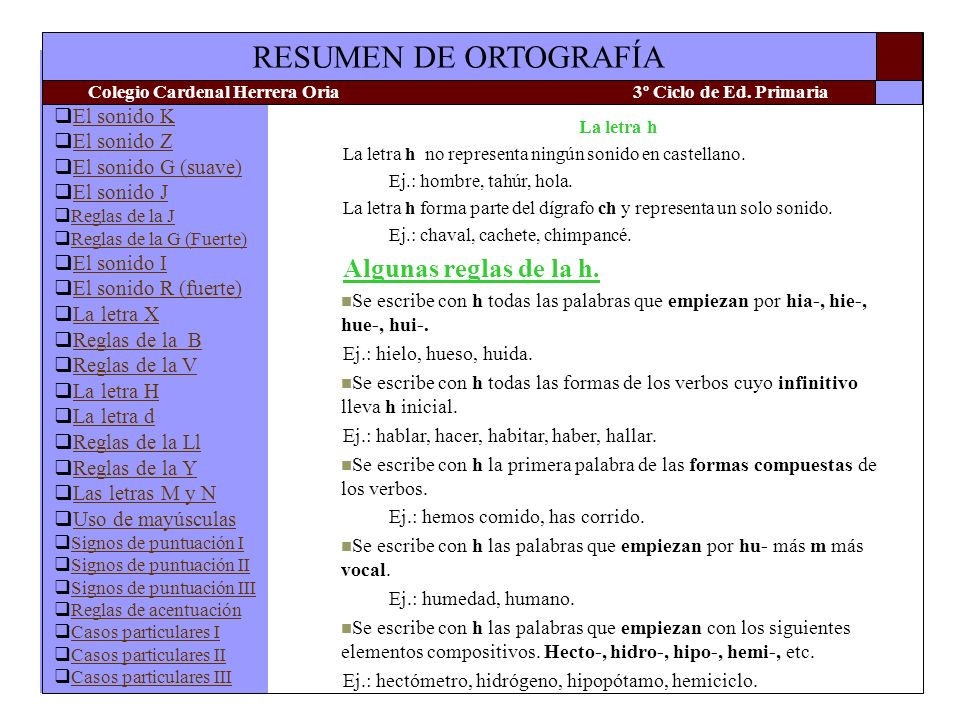 La letra h La letra h no representa ningún sonido en castellano. Ej.: hombre, tahúr, hola.