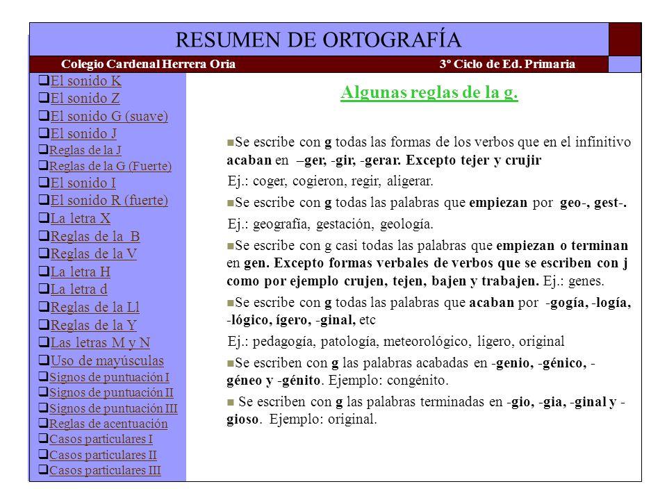 Algunas reglas de la g. Se escribe con g todas las formas de los verbos que en el infinitivo acaban en –ger, -gir, -gerar. Excepto tejer y crujir.