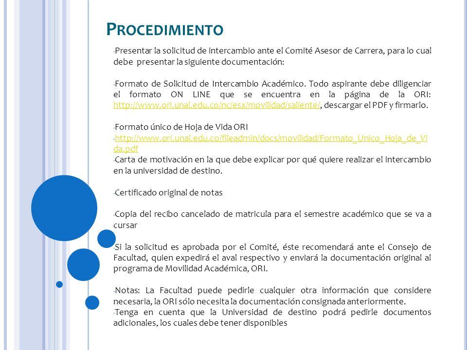 Procedimiento Presentar la solicitud de intercambio ante el Comité Asesor de Carrera, para lo cual debe presentar la siguiente documentación: