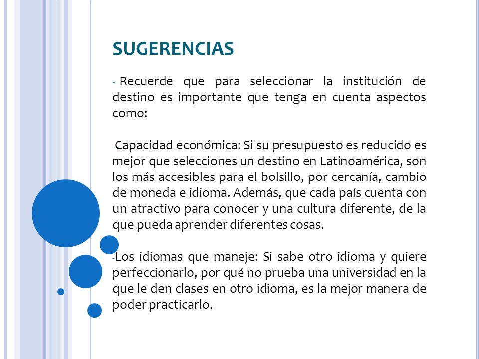 SUGERENCIAS Recuerde que para seleccionar la institución de destino es importante que tenga en cuenta aspectos como:
