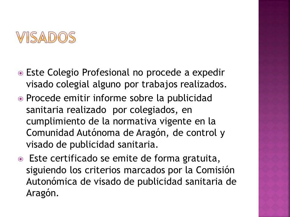 VISADOS Este Colegio Profesional no procede a expedir visado colegial alguno por trabajos realizados.