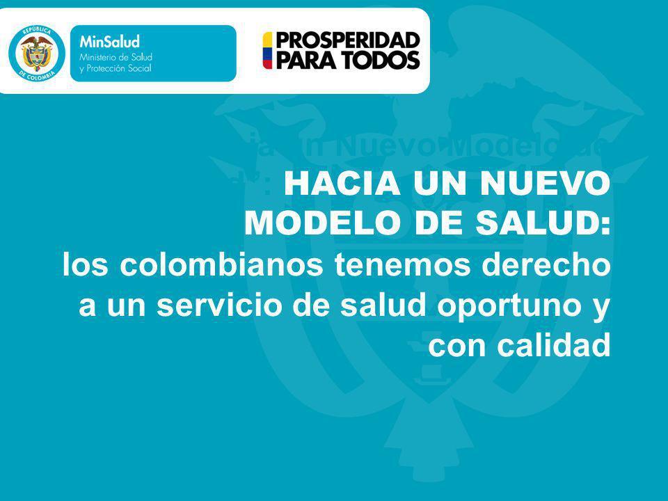 Hacia un Nuevo Modelo de Salud : HACIA UN NUEVO MODELO DE SALUD: los colombianos tenemos derecho a un servicio de salud oportuno y con calidad